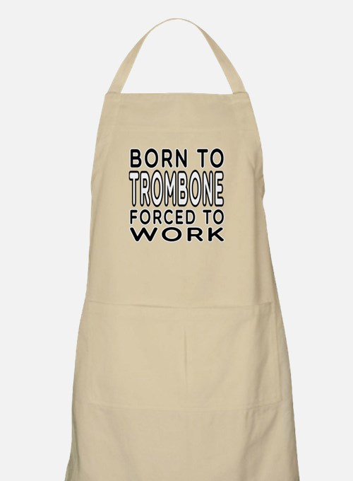 Born To Trombone Forced To Work Apron