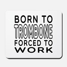Born To Trombone Forced To Work Mousepad