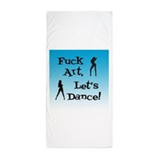 Fuck Art, Let's Dance Beach Towel