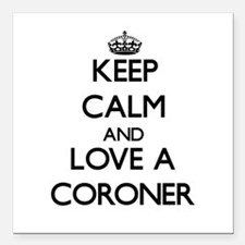 Keep Calm and Love a Coroner Square Car Magnet 3""