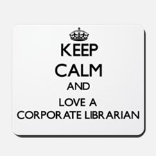 Keep Calm and Love a Corporate Librarian Mousepad