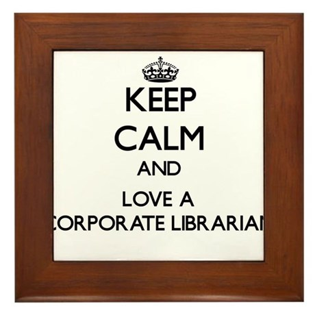 Keep Calm and Love a Corporate Librarian Framed Ti