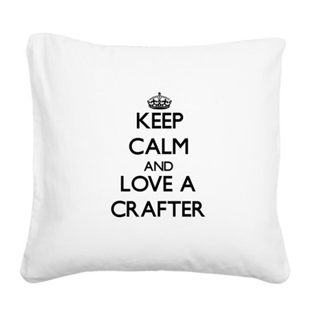 Keep Calm and Love a Crafter Square Canvas Pillow