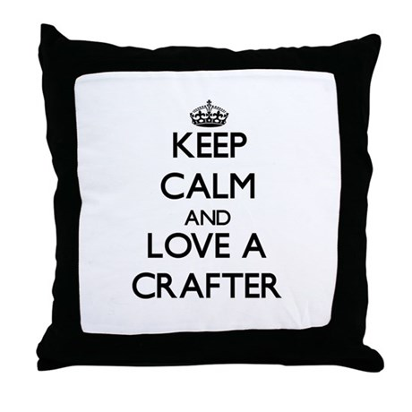 Keep Calm and Love a Crafter Throw Pillow
