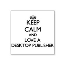 Keep Calm and Love a Desktop Publisher Sticker
