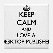 Keep Calm and Love a Desktop Publisher Tile Coaste