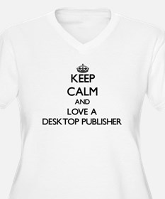 Keep Calm and Love a Desktop Publisher Plus Size T