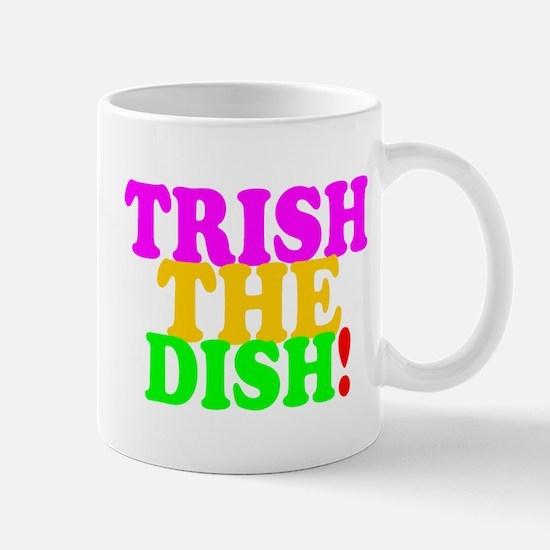 TRISH THE DISH! Mugs