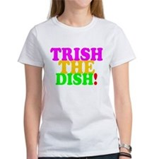 TRISH THE DISH! T-Shirt