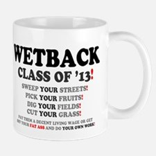 WETBACK CLASS OF 13 - PAY THEM A LIVING WAGE Mugs