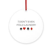 I don't even fold laundry /poker Ornament (Round)