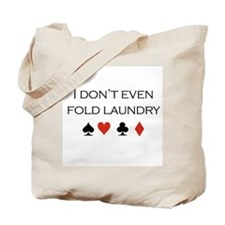 I don't even fold laundry /poker Tote Bag