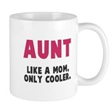 Aunt like a mom only cooler Coffee Mugs