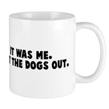 It was me, I let the dogs out Mug