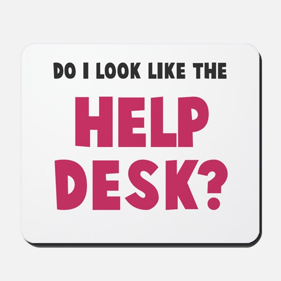 Do I look like the help desk? Mousepad
