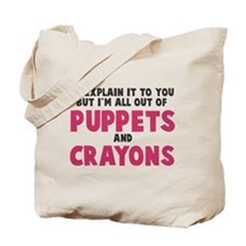 Out of puppets and crayons Tote Bag