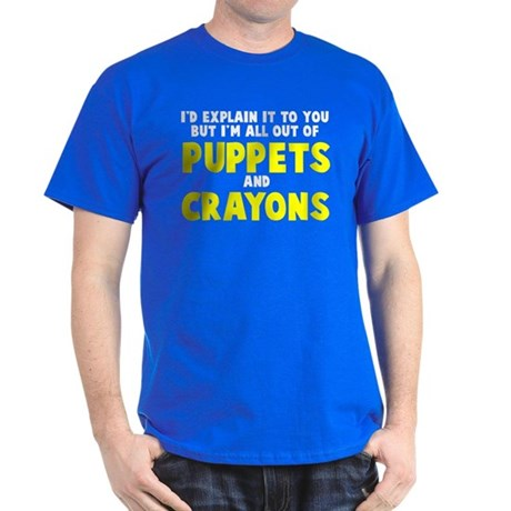 Out of puppets and crayons Dark T-Shirt