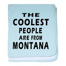 The Coolest People Are From Montana baby blanket