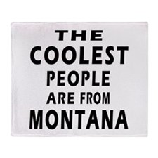The Coolest People Are From Montana Throw Blanket