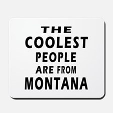 The Coolest People Are From Montana Mousepad