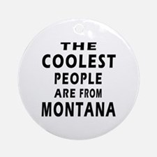 The Coolest People Are From Montana Ornament (Roun
