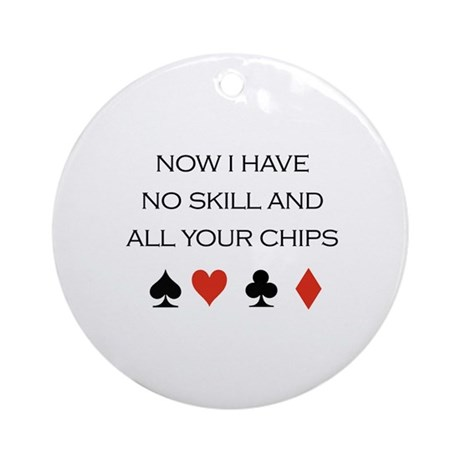Now i have no skill and all your chips / Poker Orn