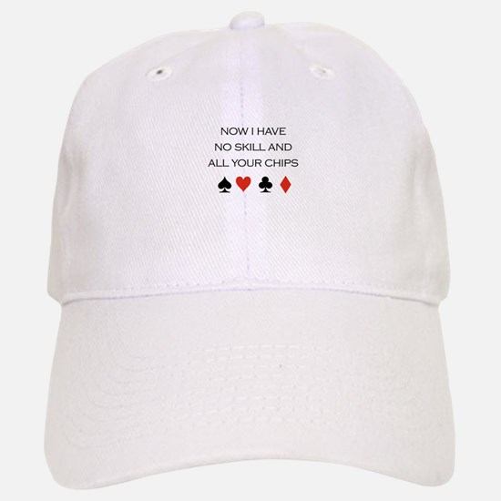 Now i have no skill and all your chips / Poker Baseball Baseball Cap