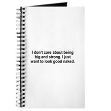 I just want to look good naked / Gym humor Journal