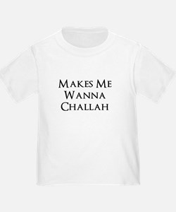Makes Me Wanna Challah T-Shirt