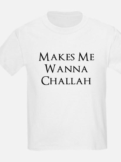 Makes Me Wanna Challah T-Shirt
