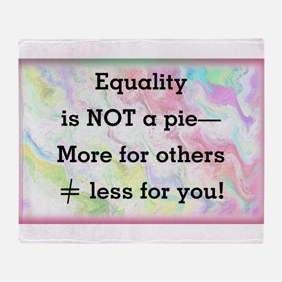 Equality is not a pie Throw Blanket