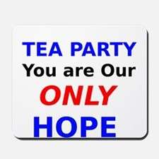 Tea Party You are Our Only Hope Mousepad