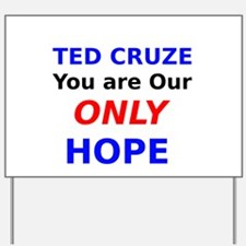 Ted Cruze You are Our Only Hope Yard Sign