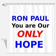 Ron Paul You are Our Only Hope Shower Curtain
