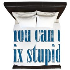 You Can't Fix Stupid King Duvet