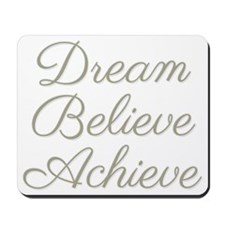 Dream Believe Achieve Mousepad