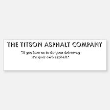 Titson Asphalt Company Bumper Bumper Bumper Sticker