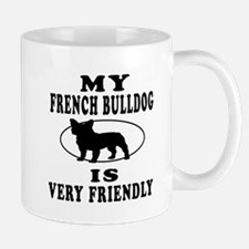 My French Bulldog Is Very Friendly Mug