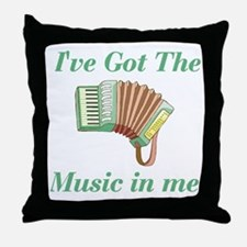 I've Got The Music In Me Throw Pillow