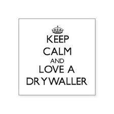 Keep Calm and Love a Drywaller Sticker