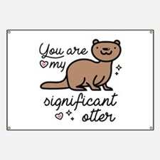 You Are My Significant Otter Banner