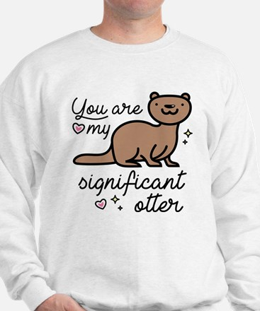 You Are My Significant Otter Sweatshirt