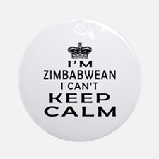 I Am Zimbabwean I Can Not Keep Calm Ornament (Roun
