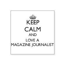 Keep Calm and Love a Magazine Journalist Sticker