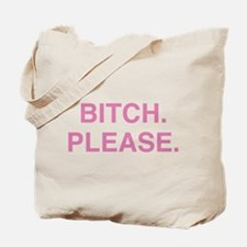 Bitch. Please. Tote Bag