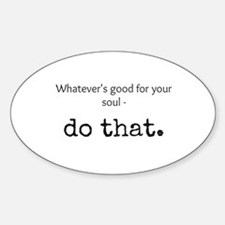 Whatevers Good For Your Soul Decal