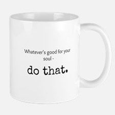 Whatevers Good For Your Soul Mugs