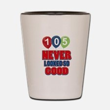 105 never looked so good Shot Glass