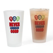 105 never looked so good Drinking Glass
