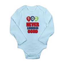 102 never looked so good Long Sleeve Infant Bodysu